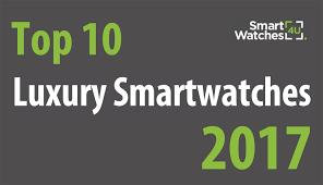 rolex ads top 10 luxury smartwatches 2017 jpg