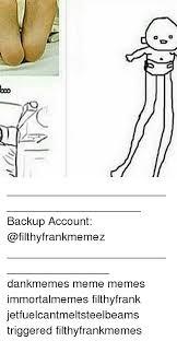 Cc Memes - cc 00 backup account dankmemes meme memes immortalmemes filthyfrank