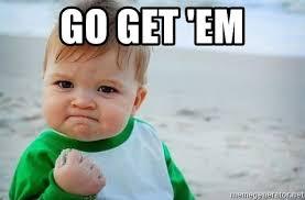 Em Meme - go get em fist pump baby meme generator