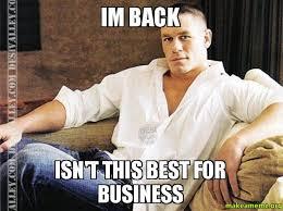 Im Back Meme - im back isn t this best for business make a meme