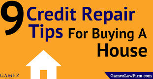 9 credit repair tips for buying a house gamez law firm