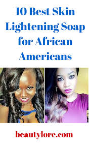 salicylic acid shoo for african american hair 10 best skin lightening soap for african americans there are