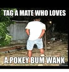 Wanking Memes - tag a mate who loves a pokey bum wank meme on me me