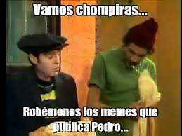 Memes Del Chompiras - vamos chompiras rob monos los memes que publica pedro