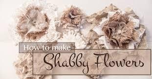 shabby flowers how to make a shabby flowers deja vue designs