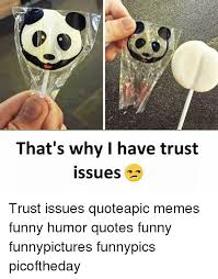This Is Why I Have Trust Issues Meme - that s why i have trust issues trust issues quoteapic memes funny