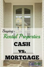buying rental properties cash vs mortgage personal finance and