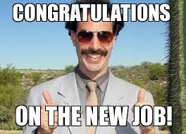 New Job Meme - cool brady meme great succes borat congratulations on the new job