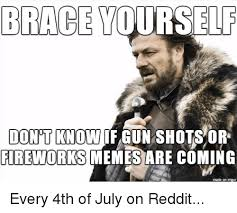 Brace Yourself Memes - brace yourself dontknow if gun shots or fireworks memes are coming