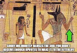 Egyptian Memes - not enough upvotes to get into egyptian heaven imgflip