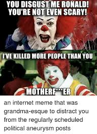 Grandma Internet Meme - you disgust me ronald you re not even scary i ve killed more people
