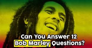 can marley can you answer 12 bob marley questions quizpug