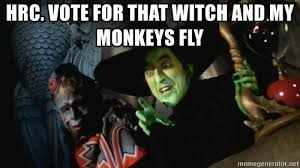 Flying Monkeys Meme - hrc vote for that witch and my monkeys fly wicked witch