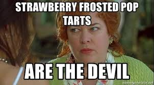 Poptarts Meme - strawberry frosted pop tarts are the devil kathy bates the devil