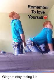 I Love L Meme - remember to love yourself gingers stay taking l s meme on