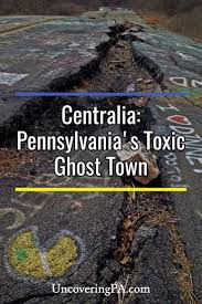 Connecticut Ghost Town Uncoveringpa Visiting Centralia Pennsylvania U0027s Toxic Ghost Town