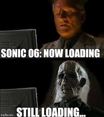 Loading Meme - sonic 06 loading screen meme by jasminerobotnik on deviantart