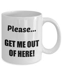 please get me out of here cool coffee mugs with funny