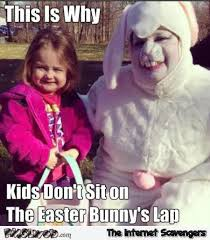 Kids Meme - why kids don t sit on the easter bunny s lap funny meme funny