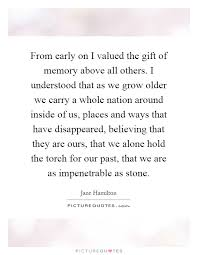 from early on i valued the gift of memory above all others i