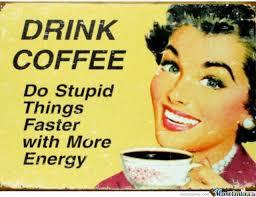 Meme Coffee - drink coffee funny vintage meme