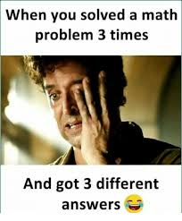 Meme Math Problem - when you solved a math problem 3 times and got 3 different answers