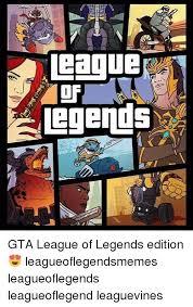 Leagueoflegends Meme - league legends gta league of legends edition