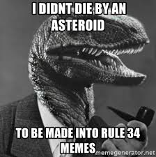 Rule 34 Memes - i didnt die by an asteroid to be made into rule 34 memes