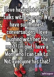 I Love My Mom Meme - i love having late night talks with my mom we have such honest