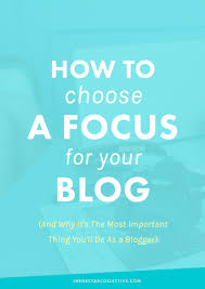 how to choose a focus for your blog and why it u0027s the most