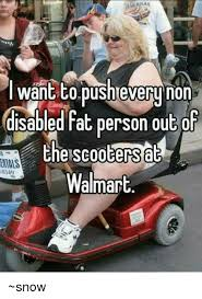 Fat Person Meme - want topushteverunon disabled fat person out of che scootersa