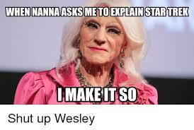 Shut Up Wesley Meme - 25 best memes about shut up wesley shut up wesley memes