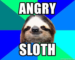 Angry Sloth Meme - angry sloth socially lazy sloth meme generator