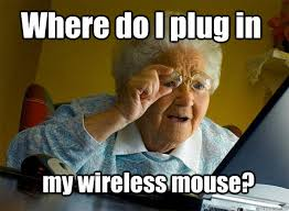 Wireless Meme - where do i plug in my wireless mouse grandma finds the internet