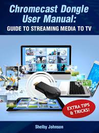 chromecast dongle user manual guide to stream to your tv ebook by