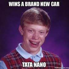 Tata Meme - wins a brand new car tata nano bad luck brian make a meme