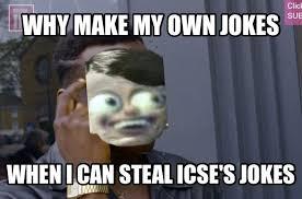 How To Make My Own Meme - icse memes i hate everything amino