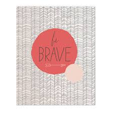be brave art print by haven paperie dorm office or home decor