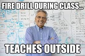 Fire Drill Meme - fire drill during class teaches outside quickmeme