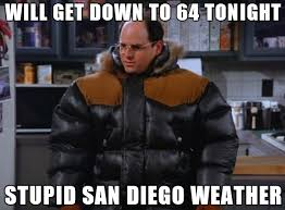 San Diego Meme - we don t deal well with rain and cold sandiego