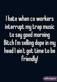 Good Head Meme - hate when co workers interrupt my trap music to say good morning