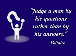 judge a by his questions voltaire inspirational quotes and