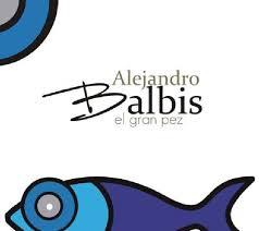 Alejandro Balbis – El Gran Pez