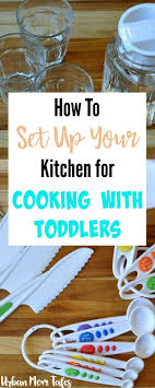 how to set up your kitchen how to set up your kitchen for cooking with toddlers urban mom tales