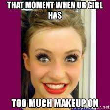 Too Much Makeup Meme - that moment when ur girl has too much makeup on extremely