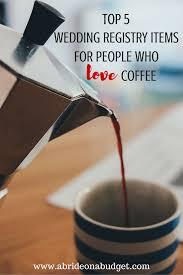 diy wedding registry top 5 wedding registry items for who coffee coffee