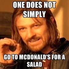 Salad Meme - one does not simply go to mcdonald s for a salad create meme