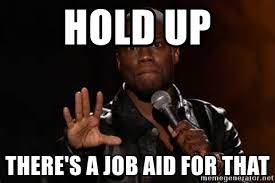Hold Up Meme - hold up there s a job aid for that kevin hart hold up meme generator