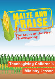 thanksgiving children s ministry lesson maize and praise