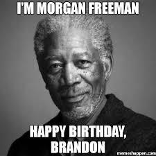 Brandon Meme - i m morgan freeman happy birthday brandon meme morgan freeman